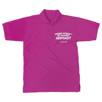 Where Would I Be Without Surfing? Classic Women's Polo Shirt