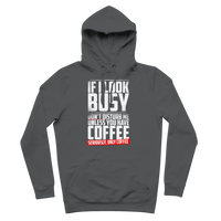 If I Look Busy Don't Disturb Me Unless You Plan To Take Me Coffee Seriously. Only Coffee Premium Adult Hoodie