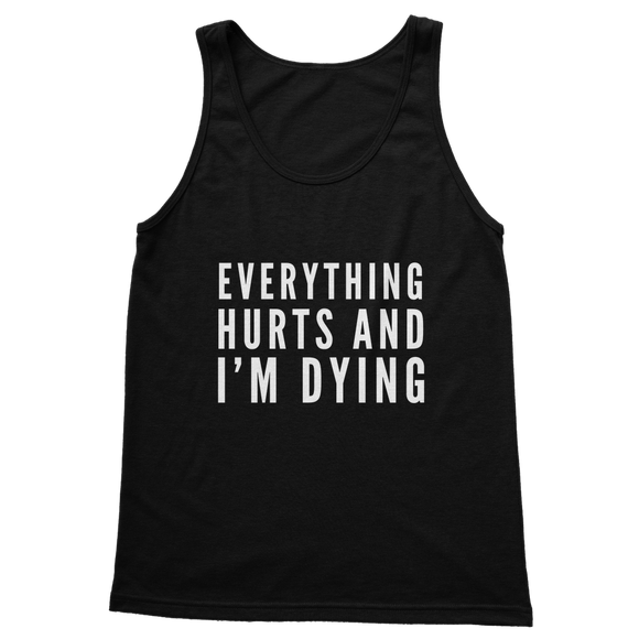 Everything Hurts And I'm Dying Classic Adult Tank Top