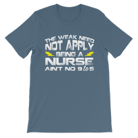The Weak Need Not Apply Being a Nurse Aint No 9 to 5 Classic Kids T-Shirt