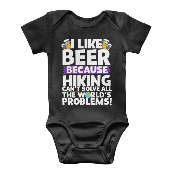 I Like Beer as Hiking Can't Solve All The World's Problems! Classic Baby Onesie Bodysuit