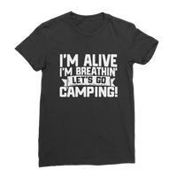 Im Alive I'm Breathing Lets Go Camping Premium Jersey Women's T-Shirt