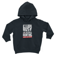 If I Look Busy Don't Disturb Me Unless You Plan To Take Me Hunting Seriously. Only Hunting Classic Kids Hoodie