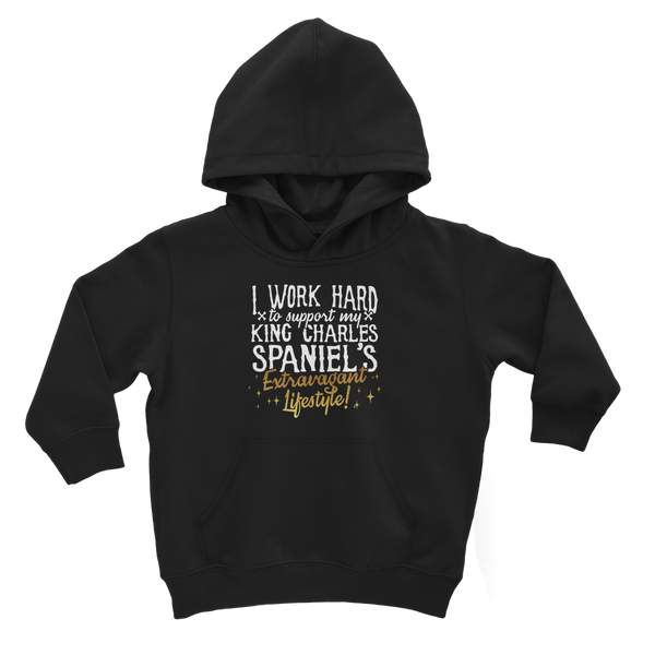 I Work Hard To Support my King Charles Spaniel's Extravagant Lifestyle Classic Kids Hoodie