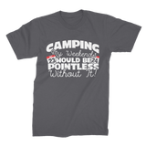 Camping My Weekends Would Be Pointless Without it! Premium Jersey Men's T-Shirt