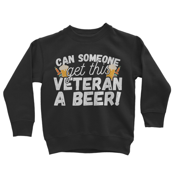 Can Someone Get This Veteran a Beer! Classic Kids Sweatshirt