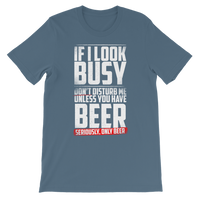 If I Look Busy Don't Disturb Me Unless You Plan To Take Me Beer Seriously. Only Beer Classic Kids T-Shirt