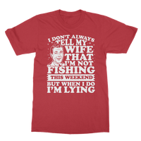 I Don't Always Tell My Wife That I'M Not Fishing This Weekend But When I Do I'M Lying Classic Adult T-Shirt