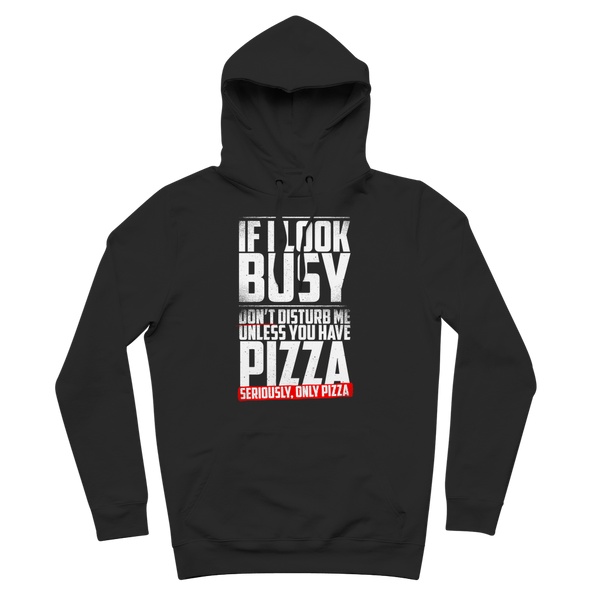 If I Look Busy Don't Disturb Me Unless You Plan To Take Me Pizza Seriously. Only Pizza Premium Adult Hoodie