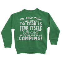 The Only Thing We Have To Fear is Fear Itself Oh and Not Being Able To Go Camping! Classic Kids Sweatshirt