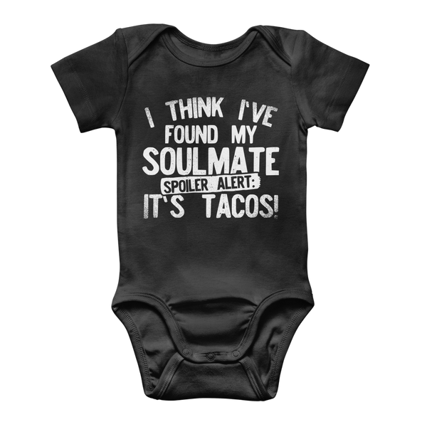 I Think Ive Found My Soulmate Spoiler Alert its Tacos Classic Baby Onesie Bodysuit