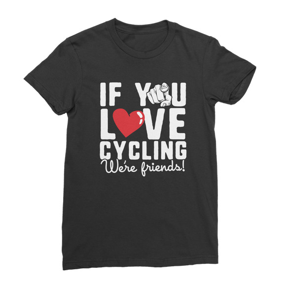 If You Love Cycling We're Friends Premium Jersey Women's T-Shirt