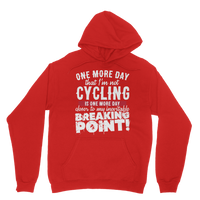 One More Day that I'm not Cycling is one more Day closer to my inevitable breaking point! Classic Adult Hoodie