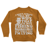 I Don't Always Tell My Wife That I'M Not Fishing This Weekend But When I Do I'M Lying Classic Kids Sweatshirt