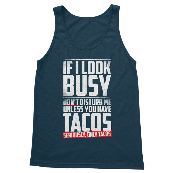 If I Look Busy Don't Disturb Me Unless You Plan To Take Me Tacos Seriously. Only Tacos Classic Women's Tank Top