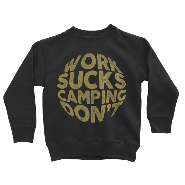 Work Sucks Camping Don't Classic Kids Sweatshirt