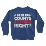 A Beer Run Counts As Cardio Right? Classic Kids Sweatshirt