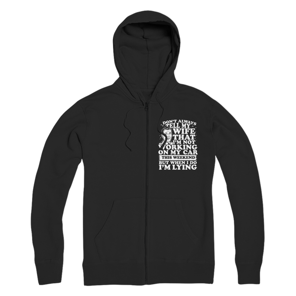 I Don't Always Tell My Wife That I'M Not Working on My Car This Weekend But When I Do I'M Lying Premium Adult Zip Hoodie