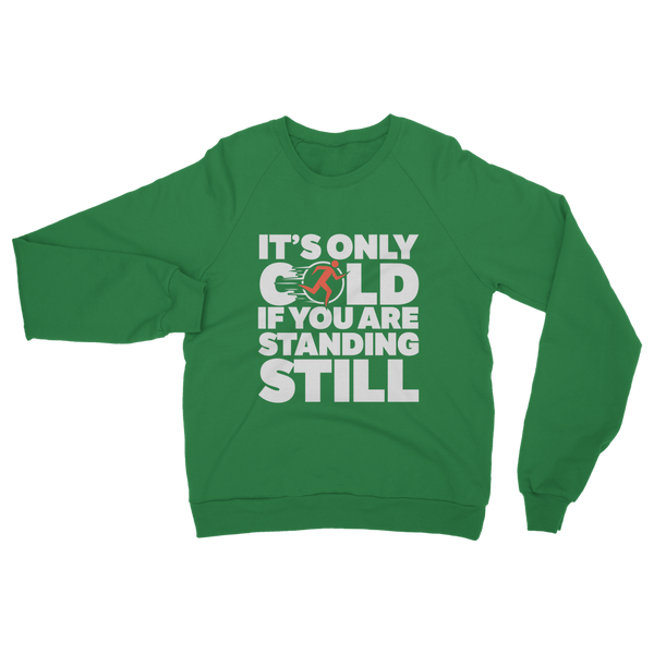 It's Only Cold If You Are Standing Still Classic Adult Sweatshirt