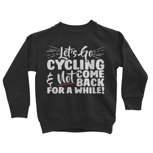 Lets Go Cycling And Not Come Back For A While! Classic Kids Sweatshirt