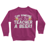 Can Someone Get This Teacher a Beer! Classic Kids Sweatshirt
