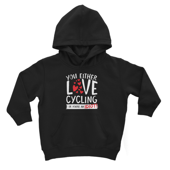 You Either Love Cycling Or You're An Idiot! Classic Kids Hoodie