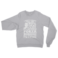 I Don't Always Tell My Wife That I'M Not Playing Poker This Weekend But When I Do I'M Lying Classic Adult Sweatshirt