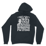 I Don't Always Tell My Wife That I'M Not Hunting This Weekend But When I Do I'M Lying Classic Adult Hoodie