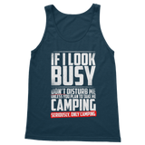 If I Look Busy Don't Disturb Me Unless You Plan To Take Me Camping Seriously. Only Camping Classic Adult Tank Top