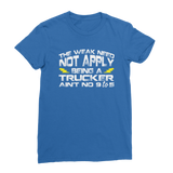 The Weak Need Not Apply Being a Trucker Aint No 9 to 5 Premium Jersey Women's T-Shirt