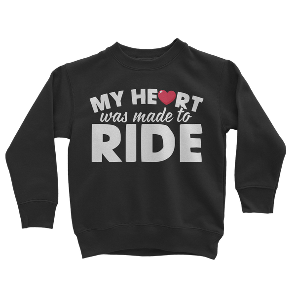 My Heart Was Made To Ride Classic Kids Sweatshirt