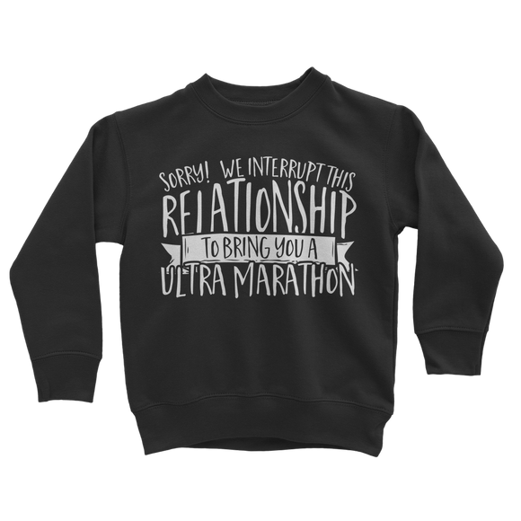 Sorry We Interrupt This Relationship To Bring You A Ultra Marathon Classic Kids Sweatshirt