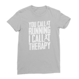 You Call It Running I Call It Therapy Classic Women's T-Shirt