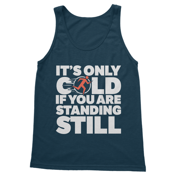 It's Only Cold If You Are Standing Still Classic Women's Tank Top