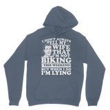 I Don't Always Tell My Wife That I'M Not Biking This Weekend But When I Do I'M Lying Classic Adult Hoodie