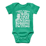I Don't Always Tell My Wife That I'M Not Hunting This Weekend But When I Do I'M Lying Classic Baby Onesie Bodysuit