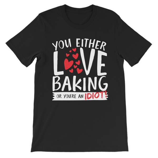 You Either Love Baking Or You're An Idiot! Premium Kids T-Shirt