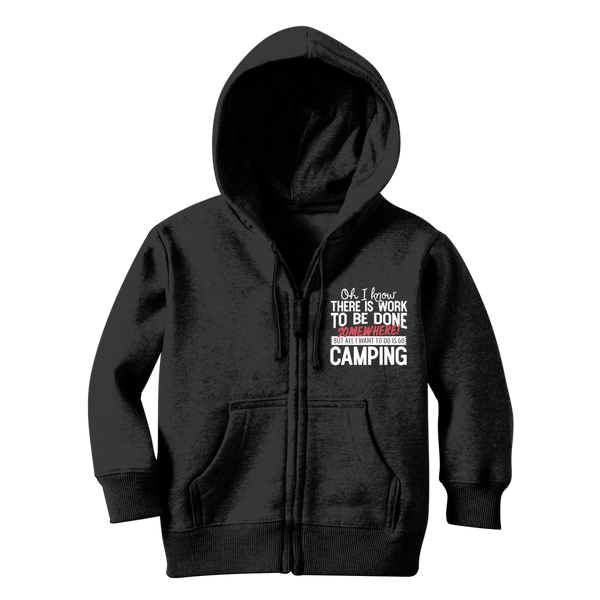 Oh I Know There is Work To Be Done Somewhere! But All I Want To Do Is Go Camping! Classic Kids Zip Hoodie