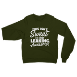 This Isn't Sweat I'm Leaking Awesome Classic Adult Sweatshirt