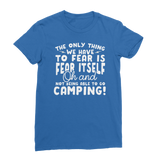 The Only Thing We Have To Fear is Fear Itself Oh and Not Being Able To Go Camping! Premium Jersey Women's T-Shirt