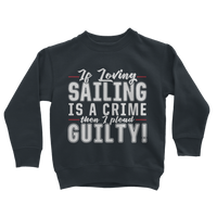 If Loving Sailing is A Crime then I Plead Guilty! Classic Kids Sweatshirt
