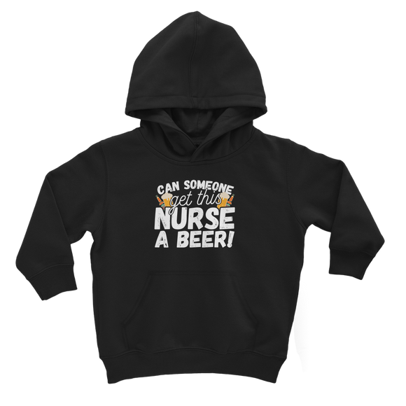 Can Someone Get This Nurse a Beer! Classic Kids Hoodie