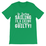 If Loving Sailing is A Crime then I Plead Guilty! Classic Kids T-Shirt