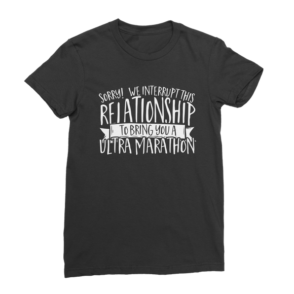 Sorry We Interrupt This Relationship To Bring You A Ultra Marathon Premium Jersey Women's T-Shirt