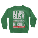 If I Look Busy Don't Disturb Me Unless You Plan To Take Me Hiking Seriously. Only Hiking Classic Kids Sweatshirt