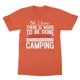 Oh I Know There is Work To Be Done Somewhere! But All I Want To Do Is Go Camping! Classic Adult T-Shirt