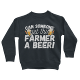Can Someone Get This Farmer a Beer! Classic Kids Sweatshirt