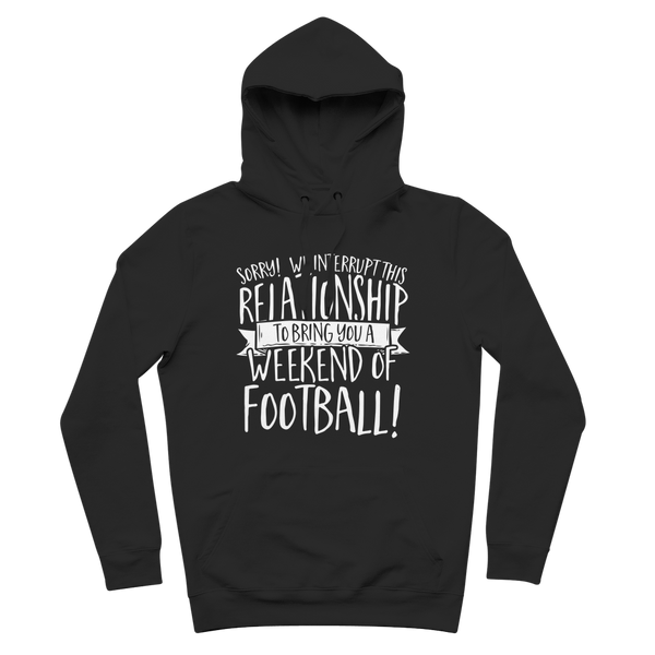 Sorry We Interrupt This Relationship To Bring You A Weekend Of Football! Premium Adult Hoodie