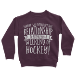 Sorry We Interrupt This Relationship To Bring You A Weekend Of Hockey! Classic Kids Sweatshirt