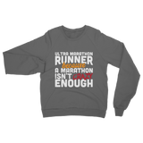 Ultra Marathon Runner Because A Marathon Isn't Crazy Enough Classic Adult Sweatshirt